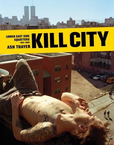 Kill City: Lower East Side Squatters 1992-200